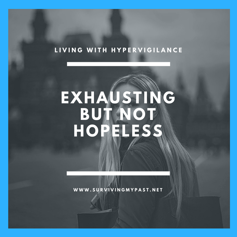 living with hypervigilance - exhausting but not hopeless